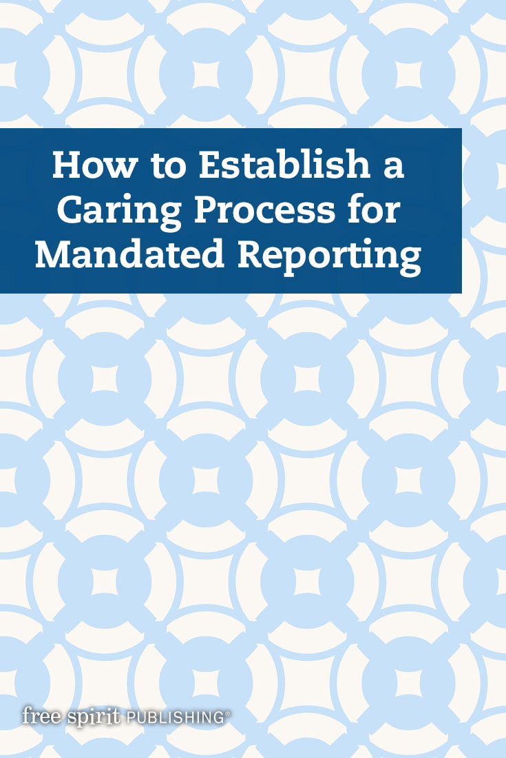 How to Establish a Caring Process for Mandated Reporting